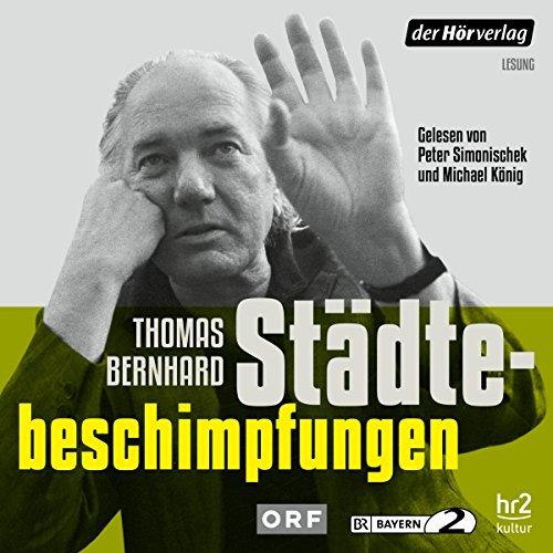 Städtebeschimpfungen                   By:                                                                                                                                 Thomas Bernhard                               Narrated by:                                                                                                                                 Peter Simonischek,                                                                                        Michael König                      Length: 3 hrs and 7 mins     Not rated yet     Overall 0.0