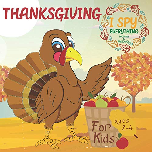 Thanksgiving I Spy Everything Book 2-4: I Spy Thanksgiving book for Kids ages 2-5 - Guessing Game & Coloring book for toddlers and preschoolers - ... I Spy' Coloring and Guessing games for Kids)