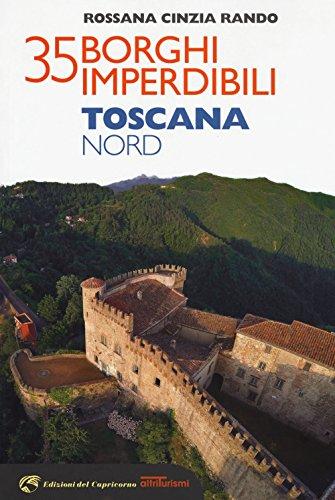 35 borghi imperdibili. Toscana Nord (Vol.)