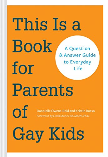 Compare Textbook Prices for This Is a Book for Parents of Gay Kids: A Question & Answer Guide to Everyday Life Book for Parents of Queer Children, Coming Out to Parents and Family  ISBN 9781452127538 by Owens-Reid, Dannielle,Russo, Kristin,Fish, Linda Stone