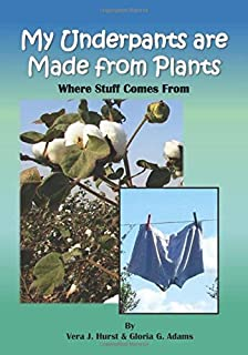 My Underpants are Made from Plants: Where Stuff Comes From