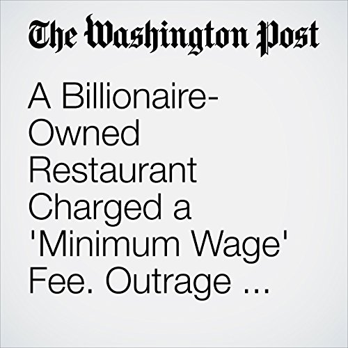 A Billionaire-Owned Restaurant Charged a 'Minimum Wage' Fee. Outrage Ensued. copertina