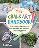 The Chalk Art Handbook: How to Create Masterpieces on Driveways and Sidewalks and in Playgrounds