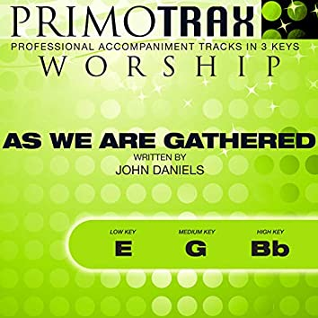 As We Are Gathered (Worship Primotrax) [Performance Tracks] - EP