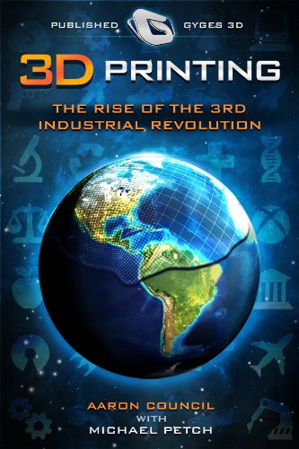 3D Printing: Rise of the Third Industrial Revolution (Gyges 3D Presents)