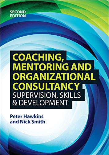 Compare Textbook Prices for Coaching, Mentoring and Organizational Consultancy 2E 2nd Revised ed. Edition ISBN 9780335247141 by Hawkins, Peter,Smith, Nick