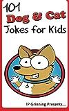 101 Dog and Cat Jokes for Kids: Joke Books for Kids