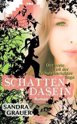 By Grauer, Sandra [ Schattendasein - Der Erste Teil Der Schattenwaechter-Saga (German) ] [ SCHATTENDASEIN - DER ERSTE TEIL DER SCHATTENWAECHTER-SAGA (GERMAN) ] Nov - 2013 { Paperback }
