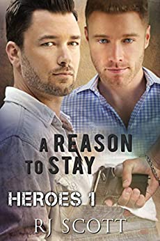 A Reason To Stay (Heroes Book 1) by [RJ Scott]