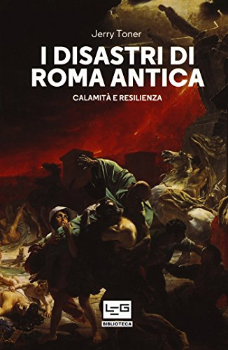 I disastri di Roma antica: Calamità e resilienza (BIBLIOTECA Vol. 5) (Italian Edition)