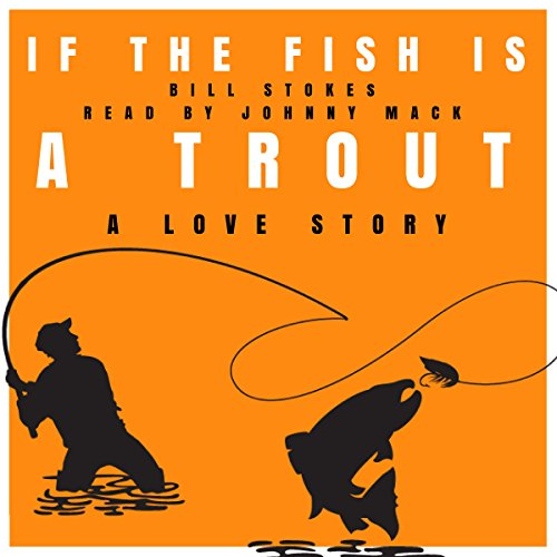 If the Fish Is a Trout: A Love Story audiobook cover art