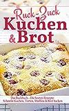 Ruck Zuck Kuchen & Brot: Das Backbuch - Die besten Rezepte: Schnelle Kuchen, Torten, Muffins & Brot backen (Backen - die besten Rezepte 37)