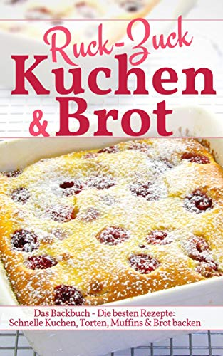 Ruck Zuck Kuchen & Brot: Das Backbuch - Die besten Rezepte: Schnelle Kuchen, Torten, Muffins & Brot backen (Backen - die besten Rezepte)