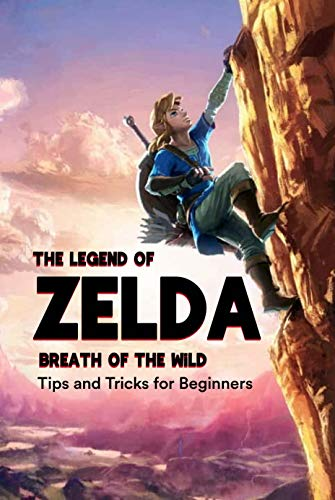 The Legend of Zelda Breath of the Wild: Tips and Tricks for Beginners: Game Guide Book for Beginners (English Edition)
