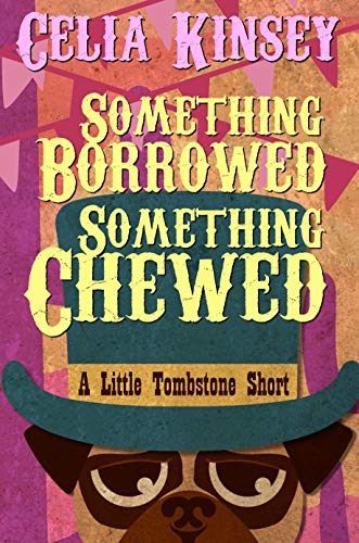 Something Borrowed, Something Chewed: A Little Tombstone Novelette (Little Tombstone Cozy Mysteries Book 3)