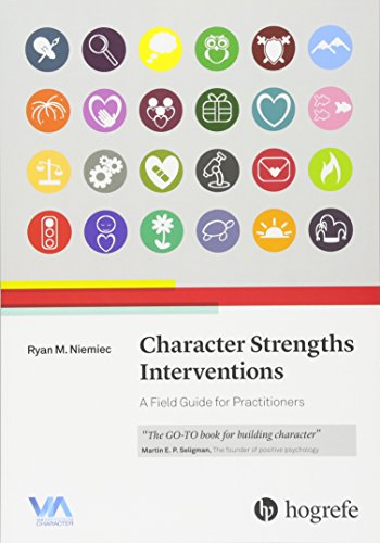 Character Strengths Interventions (A Field Guide for Practitioners)