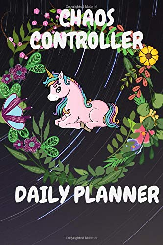 CHAOS CONTROLLER DAILY PLANNER: Unicorn day planne 2021- unicorn tracker- unicorn log book- unicorn planner for girls- Unicorn Gifts for Women and Girls- Daily Planner and Tracker