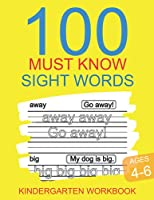 100 Must Know Sight Words Kindergarten Workbook Ages 4-6: Learn To Write And Read Practice Pages
