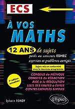 A vos maths ! 12 ans de sujets corrigés posés au concours EDHEC de 2006 à 2017 - ECS - 7e édition actualisée de Sylvain Rondy