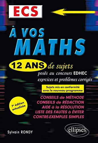 A vos maths ! 12 ans de sujets corrigés posés au concours EDHEC de 2006 à 2017