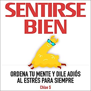 Sentirse Bien: Ordena Tu Mente y Dile Adiós al Estrés Para Siempre [Feel Good: Organize Your Mind and Say Good-Bye to Stress Forever] audiobook cover art