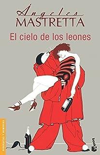 El cielo de los leones (Biografias y Memorias) (Spanish Edition) by Angeles Mastretta (2003-10-01)