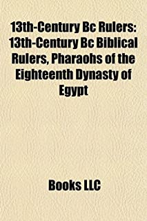 13th-Century BC Rulers: 13th-Century BC Biblical Rulers, Pharaohs of the Eighteenth Dynasty of Egypt