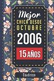 Mejor chica desde octubre 2006 - 15 años: Cuaderno para regalo de cumpleaños | Diario de Aniversario Cuaderno 15 años | libro de notas para chica ... chica nació en 2006 | regalo original 2021