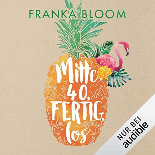 Mitte 40, fertig los                   Autor:                                                                                                                                 Franka Bloom                               Sprecher:                                                                                                                                 Franka Bloom                      Spieldauer: 11 Std. und 59 Min.     Noch nicht bewertet     Gesamt 0,0