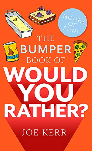 The Bumper Book of Would You Rather?: Over 350 hilarious hypothetical questions for anyone aged 6 to 106