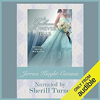 A Gentleman Never Tells     The Wetherby Brides, Book 1              By:                                                                                                                                 Jerrica Knight-Catania                               Narrated by:                                                                                                                                 Sherill Turner                      Length: 6 hrs and 36 mins     153 ratings     Overall 3.8