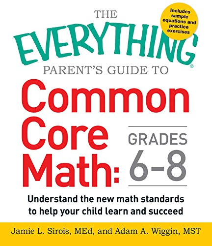 Compare Textbook Prices for The Everything Parent's Guide to Common Core Math Grades 6-8: Understand the New Math Standards to Help Your Child Learn and Succeed Illustrated Edition ISBN 0045079583573 by Sirois, Jamie L,Wiggin, Adam A.