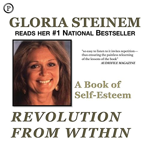 Revolution from Within     A Book of Self-Esteem              By:                                                                                                                                 Gloria Steinem                               Narrated by:                                                                                                                                 Gloria Steinem                      Length: 2 hrs and 57 mins     148 ratings     Overall 4.3