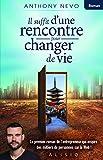 Il suffit d'une rencontre pour changer de vie: Le premier roman de l'entrepreneur qui...