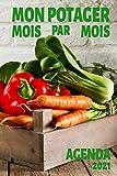 MON POTAGER MOIS PAR MOIS - AGENDA 2021: Journal - Organiser son Potager - 15 x 23 cm - 174 pages - Planifier, Optimiser et Produire en abondance vos légumes