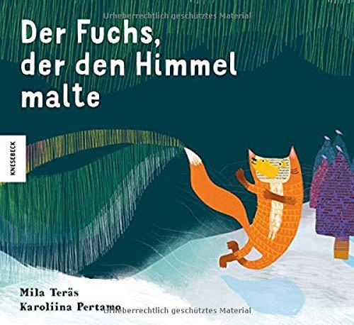 Der Fuchs, der den Himmel malte: Vorlese-Buch ab 5 Jahren
