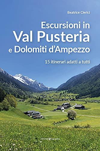Escursioni in Val Pusteria e Dolomiti d'Ampezzo. 15 itinerari adatti a tutti