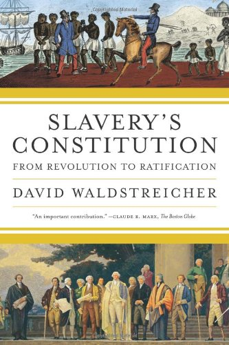 Slavery's Constitution: From Revolution to Ratification