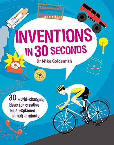 Inventions in 30 Seconds: 30 Ingenious Ideas for Innovative Kids Explained in Half a Minute (Children's 30 Second) by Dr. Mike Goldsmith (2014-10-13)