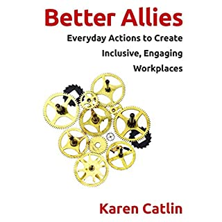 Better Allies     Everyday Actions to Create Inclusive, Engaging Workplaces              Written by:                                                                                                                                 Karen Catlin                               Narrated by:                                                                                                                                 Karen Catlin                      Length: 6 hrs and 3 mins     Not rated yet     Overall 0.0