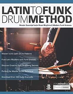 Latin to Funk Drum Method: Master Essential Latin Rhythms and Modern Funk Grooves (Latin Funk Drums)