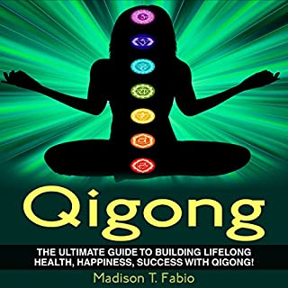 Qigong: Build Lifelong Health, Discover Success, and Create the Ultimate Happiness Through the Ancient Chinese Ritual of Qigong cover art