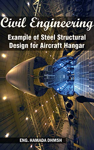 Amazon Com Civil Engineering Example Of Steel Structural Design For Aircraft Hangar Senior Project Design Example Include Steel Reinforced Concrete Design For Civil Student Ebook Dhmsh Hamada Kindle Store