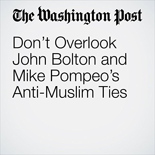 Don't Overlook John Bolton and Mike Pompeo's Anti-Muslim Ties copertina