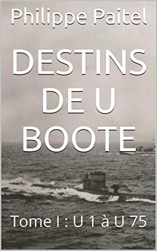 Destins de U Boote: Tome I : U 1 à U 75 (French Edition)