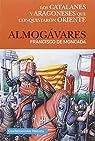 ALMOGÁVARES: LOS CATALANES Y ARAGONESES QUE CONQUISTARON ORIENTE par DE MONCADA