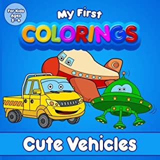 My First Colorings | Cute Vehicles | For Kids Ages 2 - 6: Coloring book for children, girls and boys !