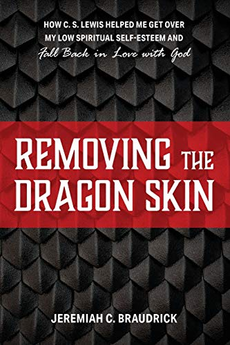 Removing the Dragon Skin: How C.S. Lewis Helped Me Get Over My Low Spiritual Self-Esteem and Fall Back in Love with God