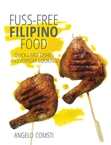 Fuss-free Filipino Food: Quick & Easy Dishes for Everyday Cooking