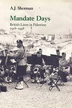 Mandate Days: British Lives in Palestine 1918-1948: British Lives in Palestine, 1918-48